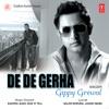 De De Gerha - Single - Gippy Grewal, Sukhpal Sukh & Kiss N Tell