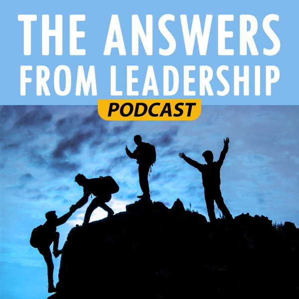 The Answers From Leadership Podcast - Conversations with leadership experts
