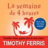 La semaine de 4 heures [The Four-Hour Work Week]: Travaillez moins, gagnez plus et vivez mieux [Work Less, Earn More, and Live Better] (Unabridged) - Timothy Ferriss