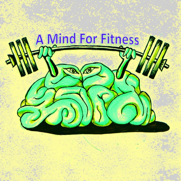 A Mind For Fitness Podcast