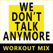 We Don't Talk Anymore (Extended Workout Mix)