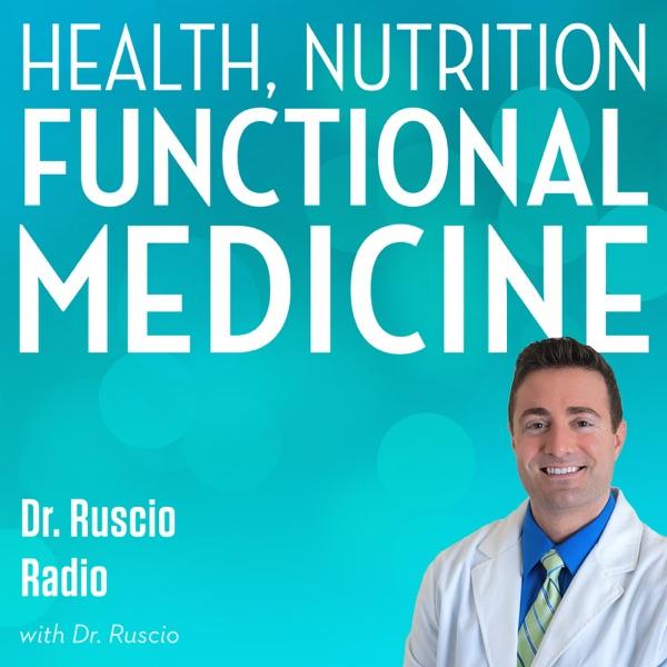 Health, Nutrition and Functional Medicine - Dr. Ruscio Radio