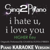 I Hate U, I Love U (Higher Key) [Originally Performed by Gnash & Olivia O'Brien) [Piano Karaoke Version]