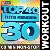 Top 40 Hits Remixed, Vol. 30 (60 Min Non-Stop Workout Mix)