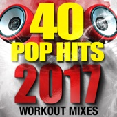 40 POP Hits 2017 (Unmixed Workout Tracks For Running, Jogging, Fitness & Exercise)