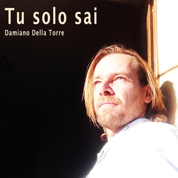Tu Solo Sai - Single | Damiano Della Torre