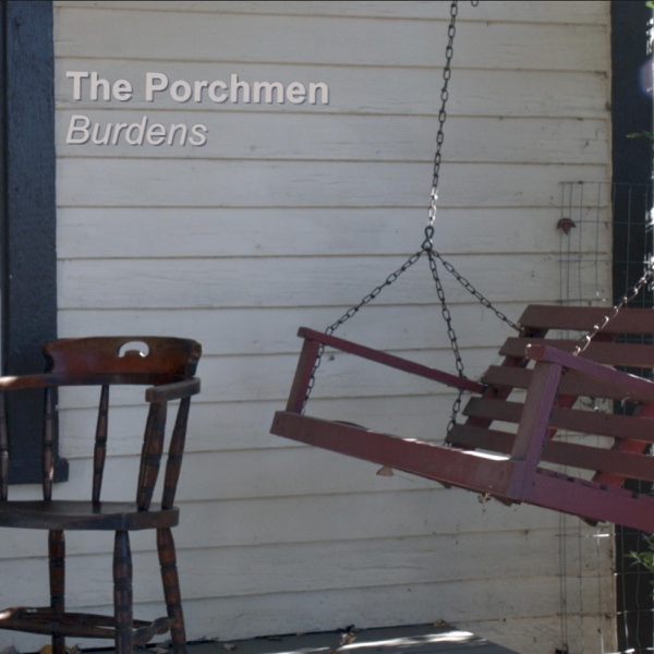 Burdens - Single | The Porchmen