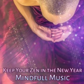 Keep Your Zen in the New Year: Mindfull Music – Natural Healing, Zen New Age Meditation, Spirit of Calm, Peaceful Mind