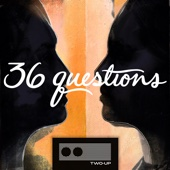 36 Questions – The Podcast Musical - Two-Up