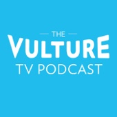The Vulture TV Podcast - New York Magazine / Panoply