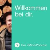 Willkommen bei dir: Der 7Mind Podcast mit Inspiration für Achtsamkeit, Meditation, Selbstbewusstsein & Entspannung im Alltag
