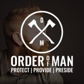 Order of Man: Protect | Provide | Preside - Ryan Michler: Conversations with Jocko Willink, Tim Kennedy, Grant Cardone, Ben Greenfield, Rich Roll, Andy Frisella, Ted Nugent, and many more