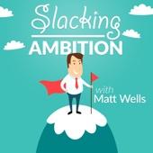 Slacking Ambition - Matt Wells