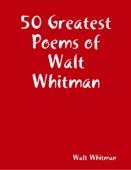 Walt Whitman - 50 Greatest Poems of Walt Whitman artwork