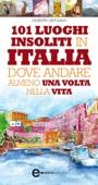 101 luoghi insoliti in Italia dove andare...