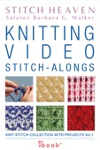 Knitting Video Stitch-Alongs: Knit Stitch Collection with Projects, Vol. 1 (Enhanced Edition)