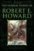 The Horror Stories of Robert E. Howard - Robert E. Howard Cover Art