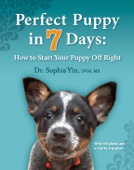 Perfect Puppy In 7 Days - Dr. Sophia Yin, DVM, MS Cover Art