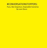 #Conversationstoppers: Puns, Non Sequiturs, Impossible Scenarios