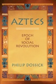 Aztecs: Epoch of Social Revolution - Philip Dossick Cover Art