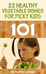 Cooking 101 22 Healthy Vegetable Dishes For Picky Kids
