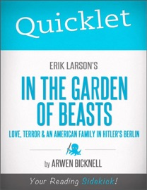 QUICKLET ON ERIK LARSONS IN THE GARDEN OF BEASTS: LOVE, TERROR, AND AN AMERICAN FAMILY IN HITLERS BERLIN