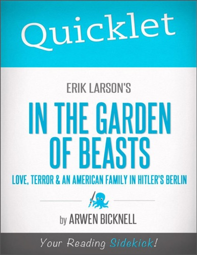 Quicklet on Erik Larsons In the Garden of Beasts Love Terror and an American Family in Hitlers Berlin