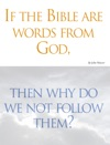If The Bible Are Words From God Then Why Do We Not Follow Them