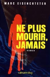 NE PLUS MOURIR, JAMAIS