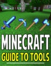 Minecraft Guide To Tools Recipes And More