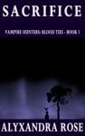 Sacrifice Vampire Hunters Blood Ties - Book 1