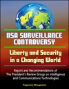 NSA Surveillance Controversy Liberty And Security In A Changing World - Report And Recommendations Of The Presidents Review Group On Intelligence And Communications Technologies