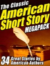 The Classic American Short Story Megapack Volume 1