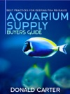 Aquarium Supply Buyers Guide Best Practices For Keeping Fish Revealed