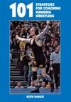 101 Strategies For Coaching Winning Wrestling