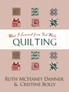 What I Learned From God WhileQuilting