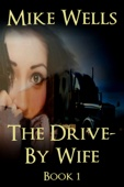 The Drive-By Wife: A Dark Tale of Blackmail and Romantic Obsession - Book 1