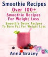 Smoothie Recipes Over 100 Smoothie Recipes For Weight Loss  Smoothie Detox Recipes To Burn Fat For Weight Loss