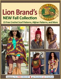 Lion Brand's New Fall Collection: 15 Free Crochet Scarf Patterns, Afghan Patterns, and More - Editors of AllFreeCrochet Book