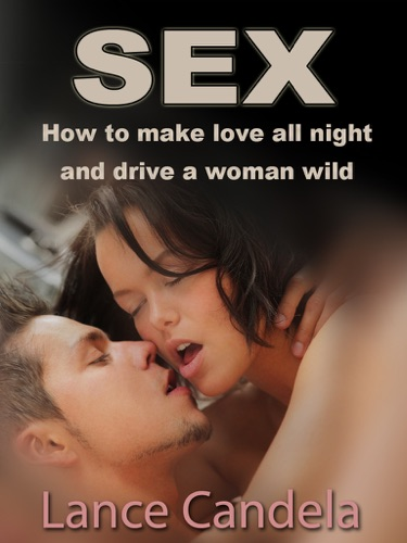 Sex -  How to Make Love All Night