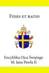 Encyklika Ojca Witego Jana Pawa II Fides Et Ratio