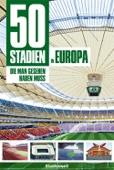 50 Stadien in Europa, die man gesehen haben muss