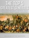 The Top 5 Greatest Generals Alexander The Great Hannibal Julius Caesar Genghis Khan And Napoleon Bonaparte