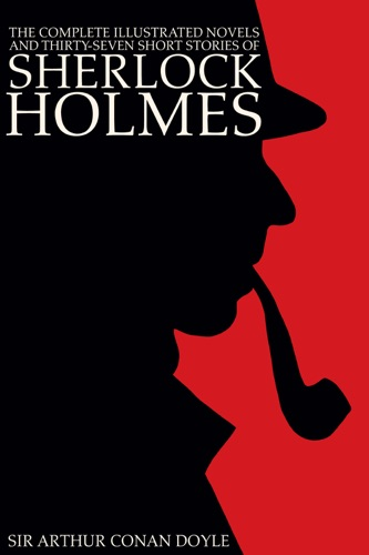 The Complete Illustrated Novels and Thirty-Seven Short Stories of Sherlock Holmes A Study in Scarlet The Sign of the Four The Hound of the Baskervilles The Valley of Fear The Adventures Memoirs  Return of Sherlock Holmes Engage Books Illustrated