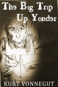 Kurt Vonnegut - The Big Trip Up Yonder: Audio Edition  artwork