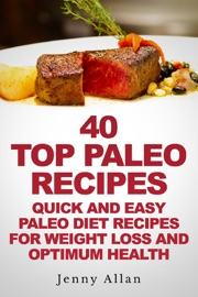 40 Top Paleo Recipes: Quick and Easy Paleo Diet Recipes For Weight Loss - Jenny Allan Book