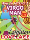 How To Attract A Virgo Man - The Astrology For Lovers Guide To Understanding Virgo Men Horoscope Compatibility Tips And Much More