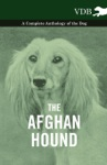 The Afghan Hound - A Complete Anthology Of The Dog -