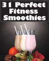 31 Perfect Fitness Smoothies