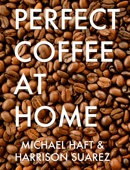 Perfect Coffee at Home - Michael Haft & Harrison Suarez Cover Art
